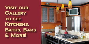 Visit our Gallery to see kitchens, baths, bars and more!